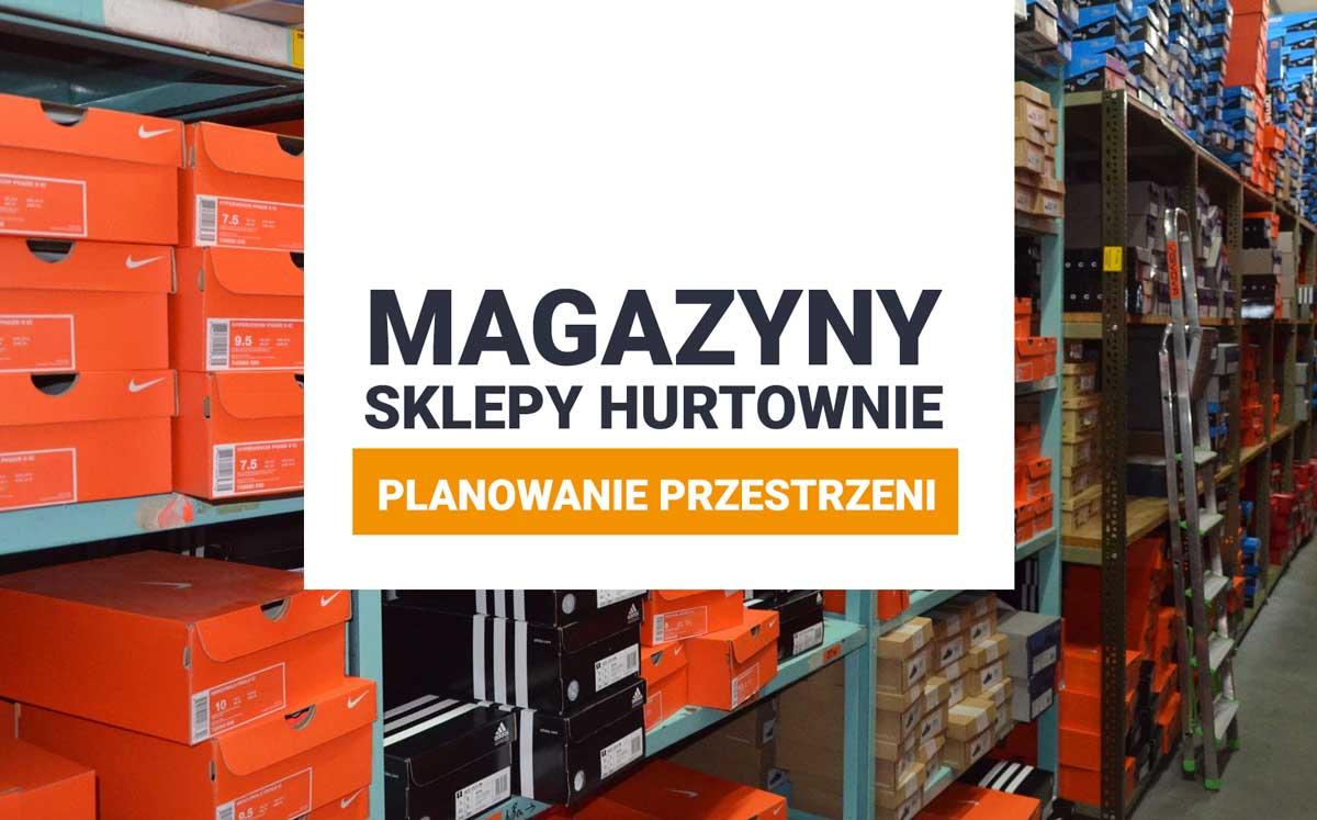 planowanie przestrzeni pod magazyny, sklepy i hurtownie