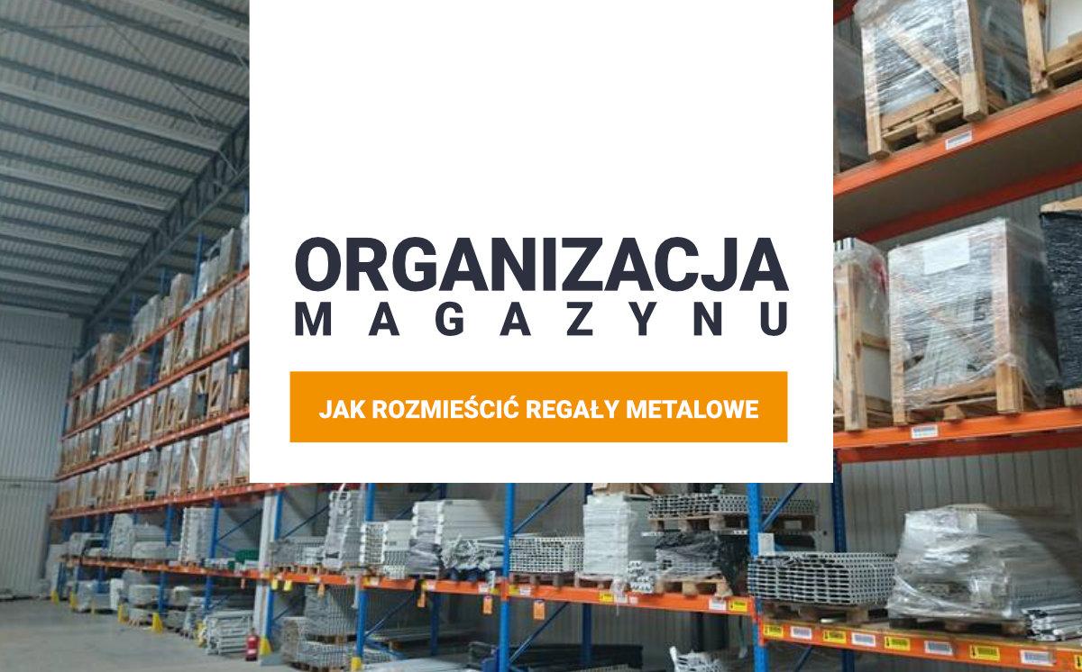 organizacja magazynu jak rozmiescic regaly metalowe